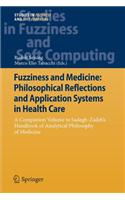 Fuzziness and Medicine: Philosophical Reflections and Application Systems in Health Care: A Companion Volume to Sadegh-Zadeh's Handbook of Ana