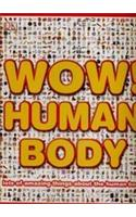 Wow! Human Body: Lots of Amazing Things About the Human Body