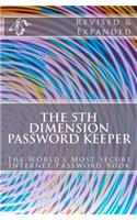 The 5th Dimension Password Keeper - Revised & Expanded Edition: The World's Most Secure Internet Password Book