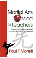 Martial Arts of the Mind for Teachers, an Arsenal of Powerful Approaches to Combat Teachers' Daily Challenges