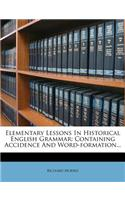 Elementary Lessons in Historical English Grammar: Containing Accidence and Word-Formation...