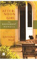 After - Noon Girl : My Khushwant Memoirs