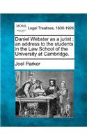 Daniel Webster as a Jurist: An Address to the Students in the Law School of the University at Cambridge.