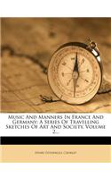 Music and Manners in France and Germany: A Series of Travelling Sketches of Art and Society, Volume 2...