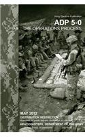 Army Doctrine Publication Adp 5-0 (FM 5-0) the Operations Process May 2012