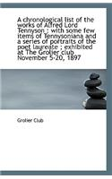 A Chronological List of the Works of Alfred Lord Tennyson: With Some Few Items of Tennysoniana and