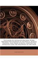 Text-Book of Advanced Machine Work: Prepared for Students in Technical, Manual Training, and Trade Schools, and for the Apprentice and the Machinist i