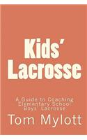 Kids' Lacrosse: A Guide to Coaching Elementary School Boys' Lacrosse