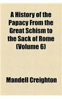 A History of the Papacy from the Great Schism to the Sack of Rome (Volume 6)