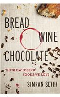 Bread, Wine, Chocolate : The Slow Loss of Foods We Love