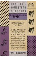 Handbook of the Turf - A Treasury of Information for Horseman - Embracing a Compendium of All the States in Their Relation to Horses and Racing, a Glo
