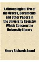 A Chronological List of the Graces, Documents, and Other Papers in the University Registry Which Concern the University Library