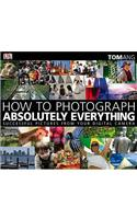 How to Photograph Absolutely Everything