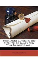 Supplement Covering the Year 1919 to Paine's New York Banking Laws...