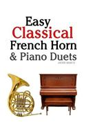 Easy Classical French Horn & Piano Duets: Featuring Music of Brahms, Beethoven, Wagner and Other Composers