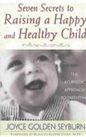 Seven Secrets to Raising a Happy and Healthy Child: The Ayurvedic Approach to Parenting