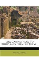 Log Cabins: How to Build and Furnish Them...