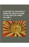 A History of the Papacy from the Great Schism to the Sack of Rome (Volume 3)