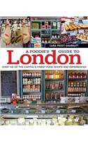 A Foodie's Guide to London: Over 100 of the Capital S Finest Food Shops and Experiences