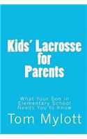 Kids' Lacrosse for Parents: What Your Son in Elementary School Needs You to Know