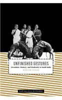Unfinished Gestures: Devadasis, Memory, and Modernity in South India