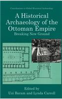 A Historical Archaeology of the Ottoman Empire: Breaking New Ground