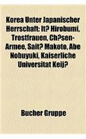 Korea Unter Japanischer Herrschaft: It Hirobumi, Trostfrauen, Ch Sen-Armee, Sait Makoto, Abe Nobuyuki, Kaiserliche Universitat Keij
