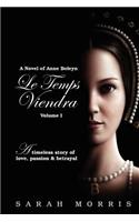 Le Temps Viendra: A Novel of Anne Boleyn, Volume 1