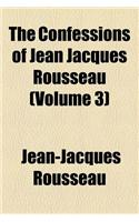 The Confessions of Jean-Jacques Rousseau Volume 3