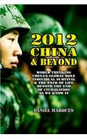 2012, China & Beyond: World Thinking, China's Global Role, Individual Survival and the Path of Life Beyond the End of Civilization as We Kno
