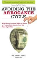 The Arrogance Cycle: Think You Can't Lose, Think Again: What Every Investor Needs to Know to Protect Their Assets from the Next Big Bubble