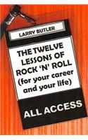 The Twelve Lessons of Rock 'n' Roll: For Your Career and Your Life