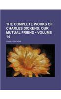 The Complete Works of Charles Dickens (Volume 14); Our Mutual Friend