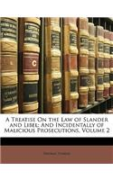 A Treatise on the Law of Slander and Libel: And Incidentally of Malicious Prosecutions, Volume 2
