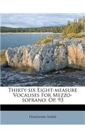 Thirty-Six Eight-Measure Vocalises for Mezzo-Soprano: Op. 93