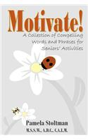 Motivate!: A Collection of Compelling Words and Phrases for Senior Activities