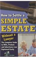 How to Settle a Simple Estate Without a Lawyer: The Complete Guide to Wills, Probate, and Inheritance Law Explained Simply [With CDROM]