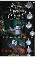 Korma, Kheer And Kismet: Five Seasons In Old Delhi