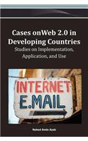 Cases on Web 2.0 in Developing Countries: Studies on Implementation, Application, and Use
