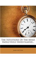 The Intuitions of the Mind Inductively Investigated...