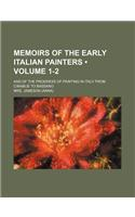 Memoirs of the Early Italian Painters (Volume 1-2 ); And of the Progress of Painting in Italy from Cimabue to Bassano