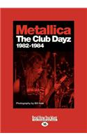 Metallica: Club Dayz 1982 - 1984 (Large Print 16pt)