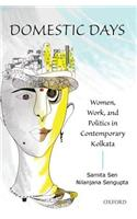 Domestic Days: Women, Work, and Politics in Contemporary Kolkata