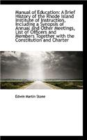 Manual of Education: A Brief History of the Rhode Island Institute of Instruction, Including a Synop