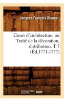 Cours D'Architecture, Ou Traite de La Decoration, Distribution. T 5 (Ed.1771-1777)