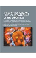 The Architecture and Landscape Gardening of the Exposition; A Pictorial Survey of the Most Beautiful of the Architectural Compositions of the Panama-P