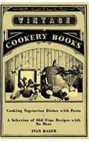 Cooking Vegetarian Dishes with Pasta - A Selection of Old-Time Recipes with No Meat