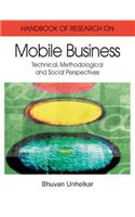 Handbook of Research in Mobile Business: Technical, Methodological, and Social Perspectives (1st Edition) (2 Volume Set)