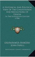 A Historical and Political View of the Constitution and Revolutions of Geneva: In the Eighteenth Century (1784)