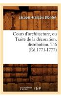 Cours D'Architecture, Ou Traite de La Decoration, Distribution. T 6 (Ed.1771-1777)